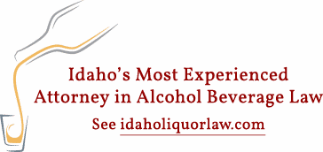 Idaho's Most Experienced Attorney in Alcohol Beverage Law